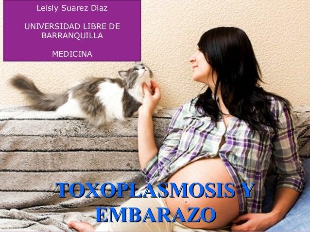 Leisly Suarez Diaz UNIVERSIDAD LIBRE DE BARRANQUILLA MEDICINA  TOXOPLASMOSIS Y EMBARAZO