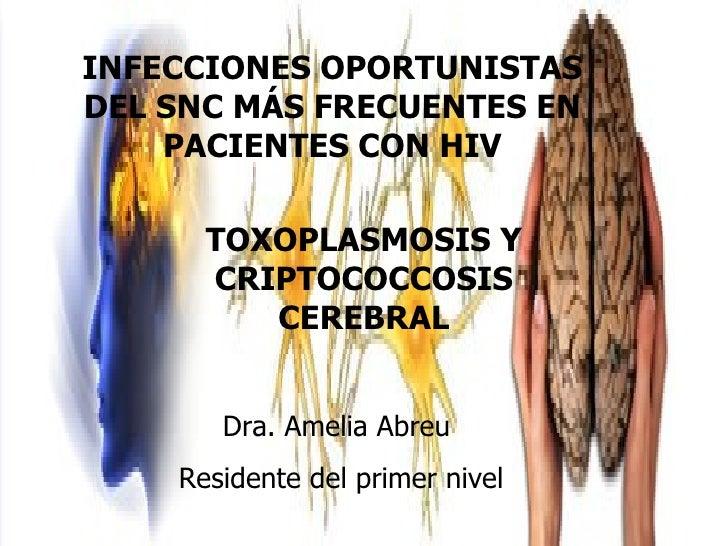 INFECCIONES OPORTUNISTAS DEL SNC MÁS FRECUENTES EN     PACIENTES CON HIV        TOXOPLASMOSIS Y       CRIPTOCOCCOSIS      ...