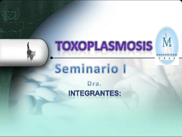  La toxoplasmosis es una infección producida por Toxoplasma gondii, protozoo intracelular de la subclase Coccidia con amp...