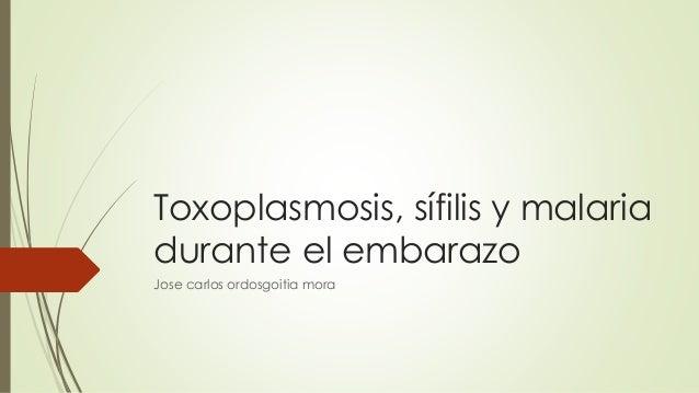 Toxoplasmosis, sífilis y malaria durante el embarazo Jose carlos ordosgoitia mora