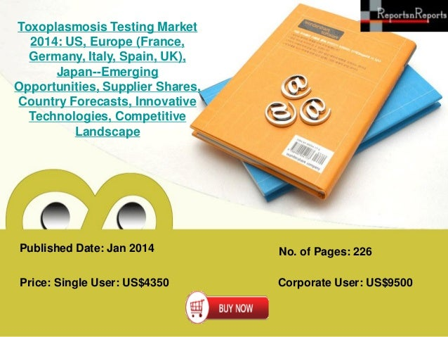 Toxoplasmosis Testing Market 2014: US, Europe (France, Germany, Italy, Spain, UK), Japan--Emerging Opportunities, Supplier...