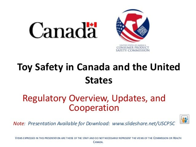 Toy Safety in Canada and the United States Regulatory Overview, Updates, and Cooperation Note: Presentation Available for ...