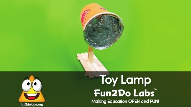 Making Education OPEN and FUN! Toy Lamp Fun Do Labs TM 2 fun2dolabs.org
