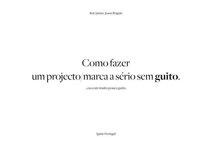 Rui Quinta | Joana Brígido            Como fazerum projecto/marca a sério sem guito.             ...ou com muito pouco gui...