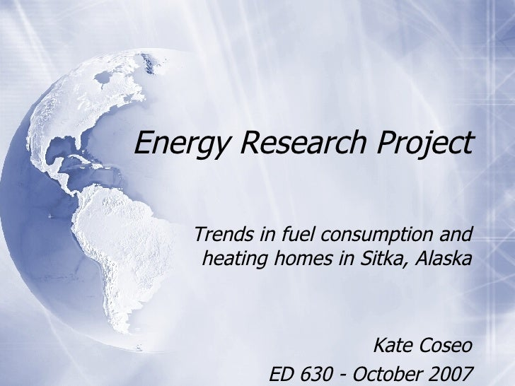 Energy Research Project Trends in fuel consumption and heating homes in Sitka, Alaska Kate Coseo ED 630 - October 2007