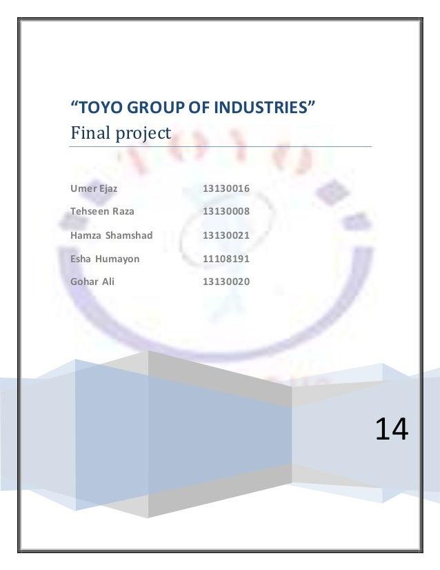 """14 """"TOYO GROUP OF INDUSTRIES"""" Final project Umer Ejaz 13130016 Tehseen Raza 13130008 Hamza Shamshad 13130021 Esha Humayon ..."""