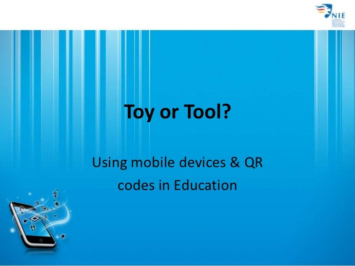 Toy or Tool?<br />Using mobile devices & QR <br />codes in Education<br />