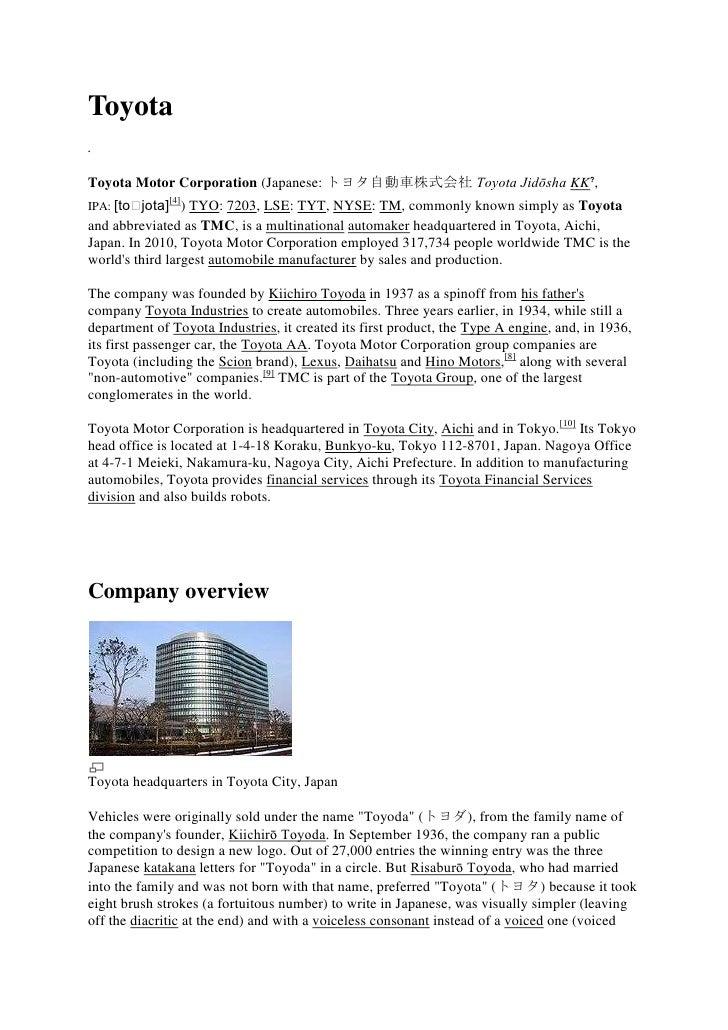 Toyota<br />.<br />Toyota Motor Corporation (Japanese: トヨタ自動車株式会社, Toyota Jidōsha KK?, IPA:[toꜜjota][4]) TYO: 7203, LSE:...