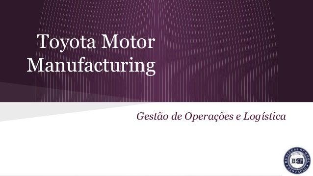 Toyota Motor Manufacturing Gestão de Operações e Logística