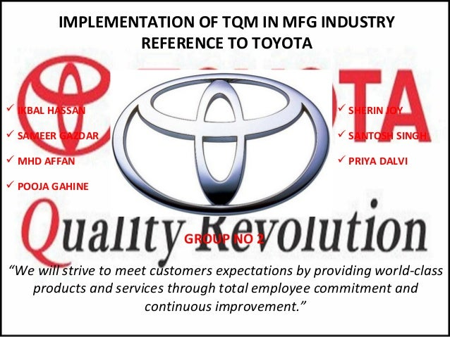 toyota tqm implementation case study A study on total quality management and lean manufacturing: through lean thinking approach  the results of this research reveal that total quality management and lean manufacturing have much in common based on lean strategies, total quality management, similar to numerous improvement  seven quality control tools, see shewhart [24] and.