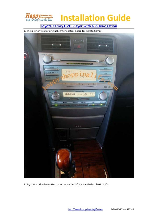 Installation Guide               Toyota Camry DVD Player with GPS Navigation1. The interior view of original center contro...