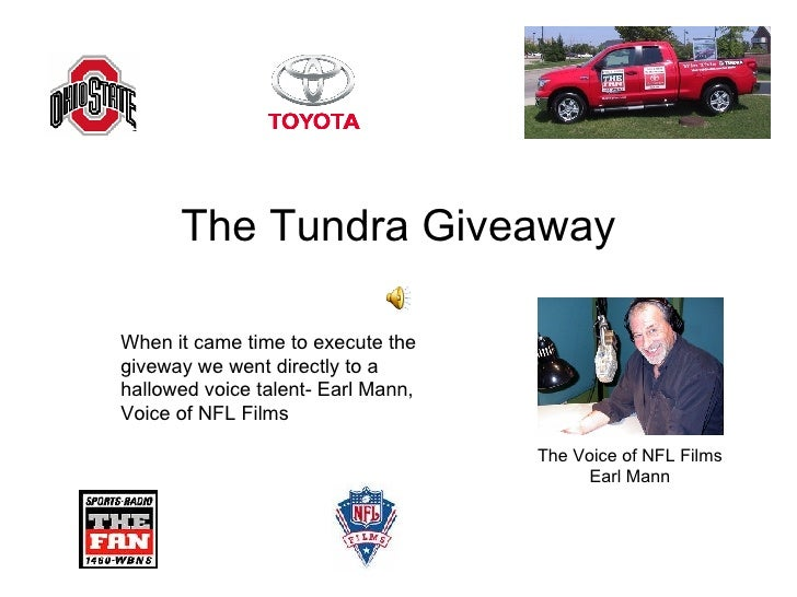 The Tundra Giveaway The Voice of NFL Films Earl Mann When it came time to execute the  giveway we went directly to a hallo...