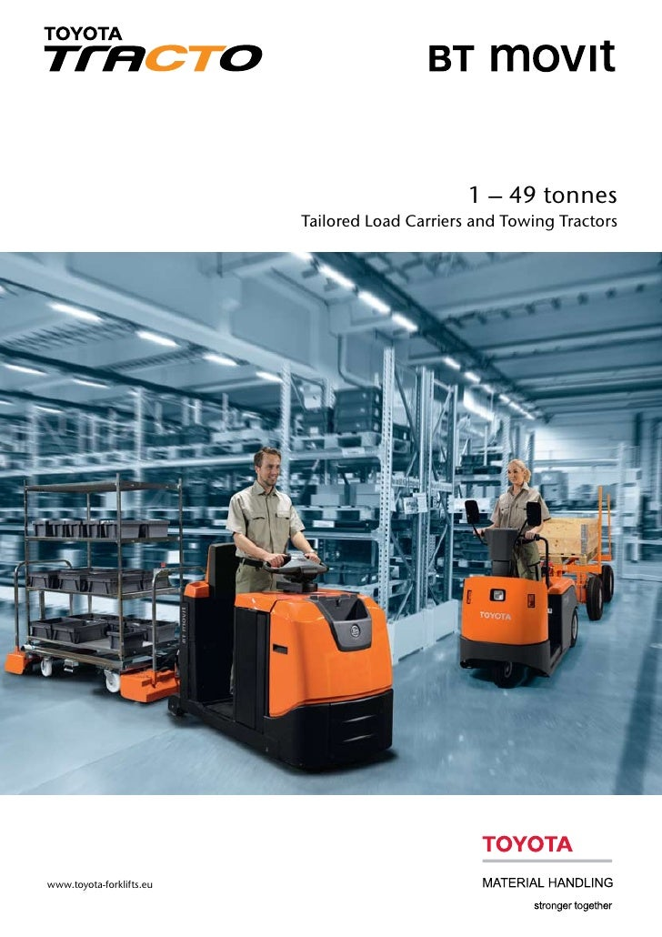 1 – 49 tonnes                          Tailored Load Carriers and Towing Tractorswww.toyota-forklifts.eu