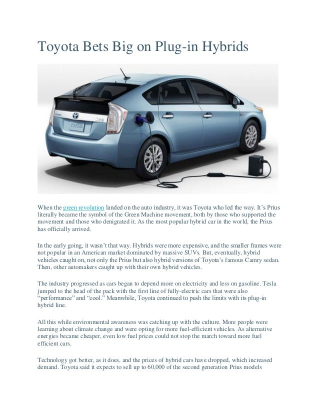Toyota Bets Big on Plug-in Hybrids When the green revolution landed on the auto industry, it was Toyota who led the way. I...