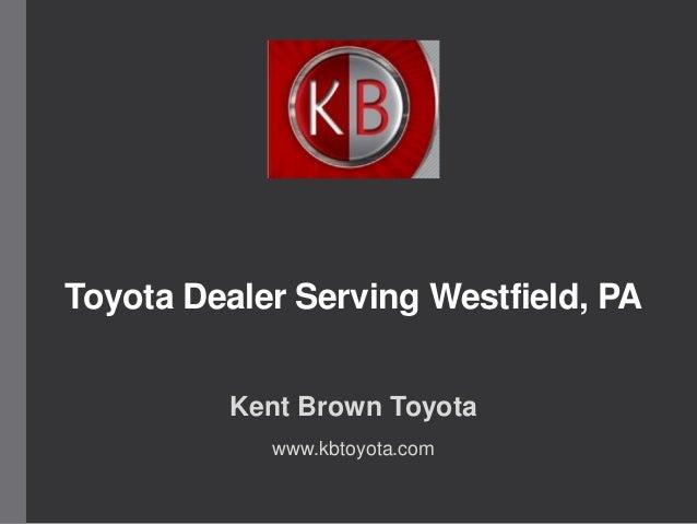 Toyota Dealer Serving Westfield, PA Kent Brown Toyota www.kbtoyota.com