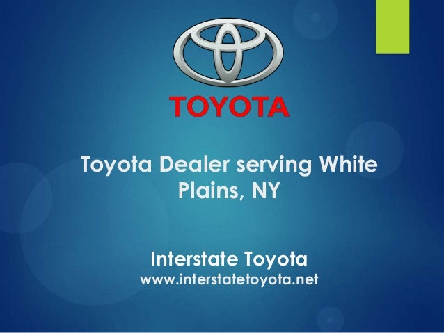 Toyota Dealer serving White Plains, NY Interstate Toyota  www.interstatetoyota.net