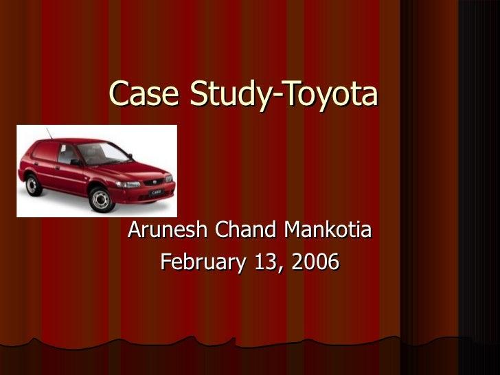 Case Study-Toyota Arunesh Chand Mankotia    February 13, 2006