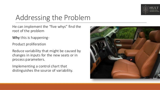 as doug friesen what would you do to address the seat problem where would you focus your attention a Q2 as doug friesen, what would you do to address the seat problem what options exist where would you focus your attention and solution efforts q3 do you think the current routine for handling defective seats deviates from the principles of the toyota production system  real problem a fundamental lack of risk mitigating procedures.
