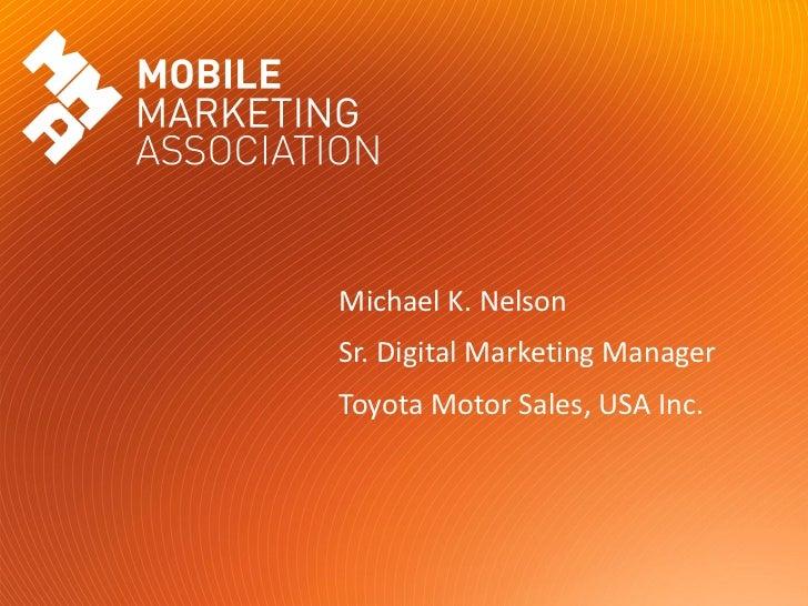 Michael K. Nelson                               Sr. Digital Marketing Manager                               Toyota Motor S...