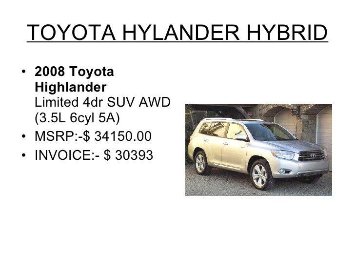 TOYOTA HYLANDER HYBRID <ul><li>2008 Toyota Highlander Limited 4dr SUV AWD (3.5L 6cyl 5A) </li></ul><ul><li>MSRP:-$ 34150.0...
