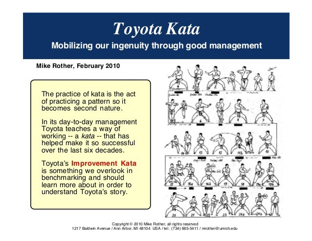 © Mike Rother TOYOTA KATA 1 Toyota Kata Mobilizing our ingenuity through good management Mike Rother, February 2010 The pr...