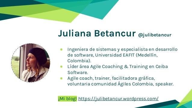 Juliana Betancur @julibetancur ● Ingeniera de sistemas y especialista en desarrollo de software, Universidad EAFIT (Medell...