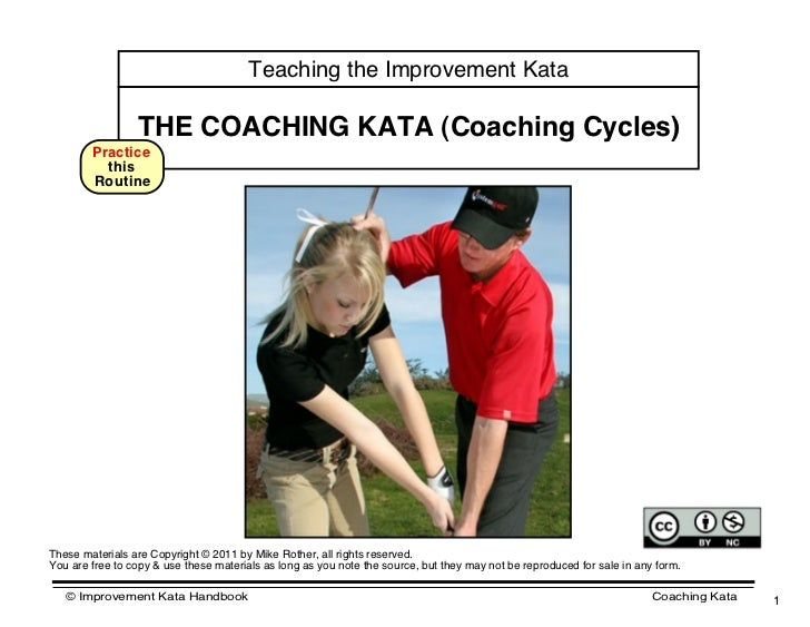 Teaching the Improvement Kata                 THE COACHING KATA (Coaching Cycles)        Practice          this        Rou...