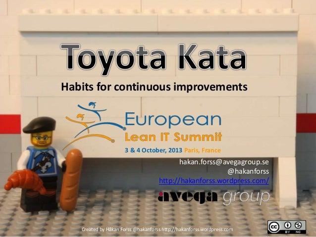 Habits for continuous improvements 3 & 4 October, 2013 Paris, France hakan.forss@avegagroup.se @hakanforss http://hakanfor...