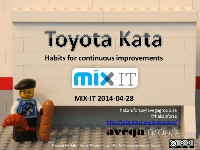 Habits for continuous improvements MIX-IT 2014-04-28 hakan.forss@avegagroup.se @hakanforss http://hakanforss.wordpress.com...