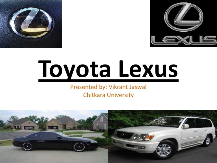 Toyota Lexus<br />Presented by: Vikrant Jaswal<br />Chitkara University<br />