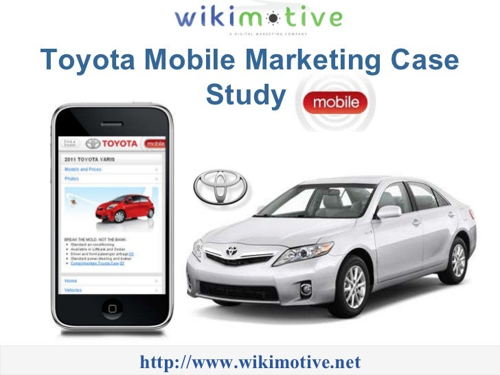 Toyota Mobile Marketing Case Study  http://www.wikimotive.net