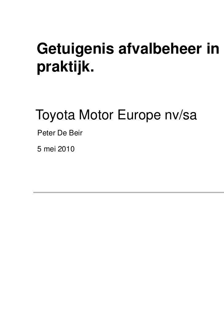 Getuigenis afvalbeheer in depraktijk.Toyota Motor Europe nv/saPeter De Beir5 mei 2010