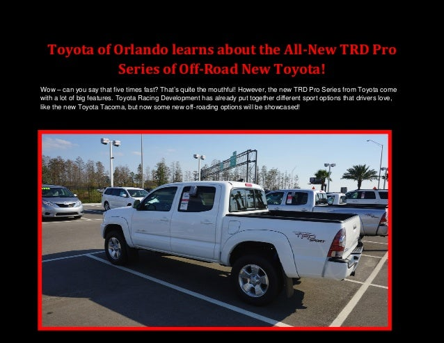 Toyota of Orlando learns about the All-New TRD Pro Series of Off-Road New Toyota! Wow – can you say that five times fast? ...