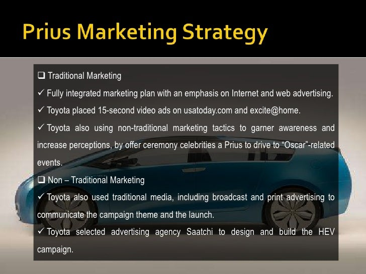 evaluate toyota prius marketing strategy Toyota prius marketing plan posted on october 23, 2010 by pdfcatch # evaluate toyota's marketing strategy so far with respect to the prius [ 5.
