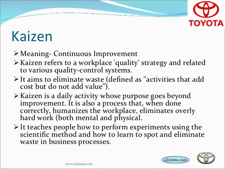 "toyota kaizen costing Toyota's kaizen experience ""human beings think our way is the best, but at toyota, we are told we have to always change we believe there is no perfect way, so we continue to search."