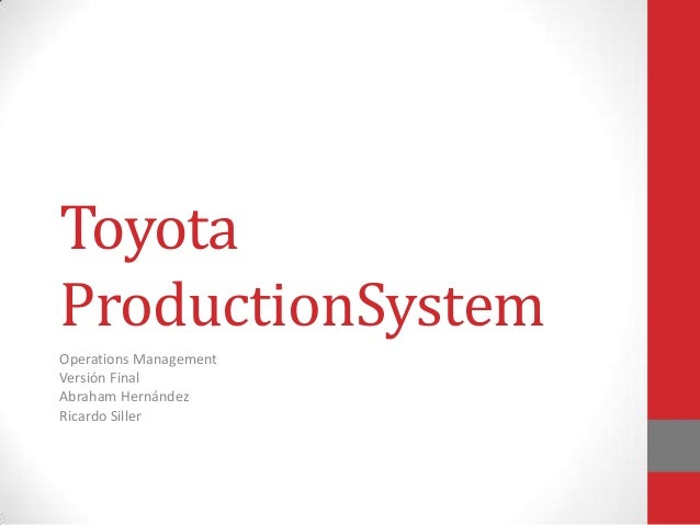 ToyotaProductionSystemOperations ManagementVersión FinalAbraham HernándezRicardo Siller