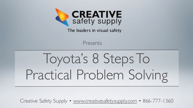 The leaders in visual safety  Presents  Toyota's 8 Steps To Practical Problem Solving Creative Safety Supply • www.creativ...
