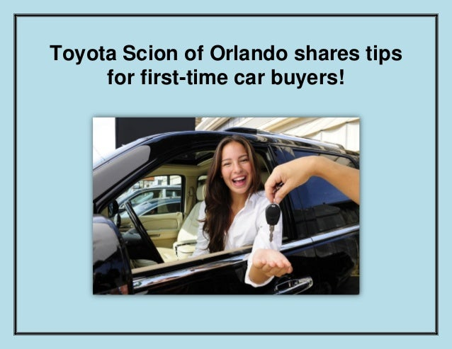Toyota Scion of Orlando shares tips for first-time car buyers!