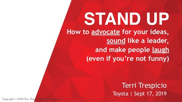 STAND UP How to advocate for your ideas, sound like a leader, and make people laugh (even if you're not funny) Terri Tresp...