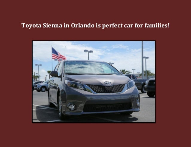 Toyota Sienna in Orlando is perfect car for families!