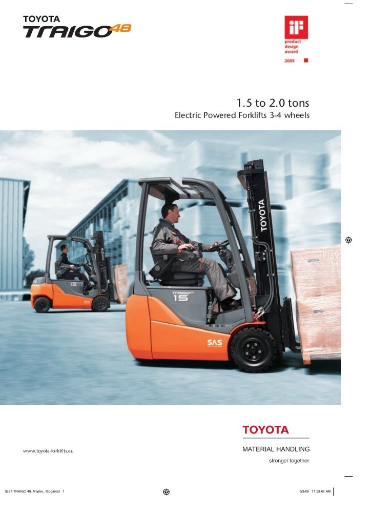 1.5 to 2.0 tons                          Electric Powered Forklifts 3-4 wheelswww.toyota-forklifts.eu