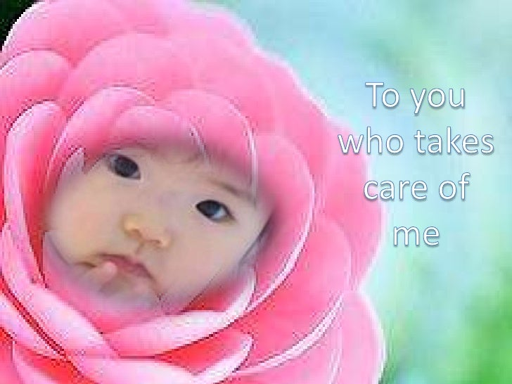 To you<br />who takes care of me<br />