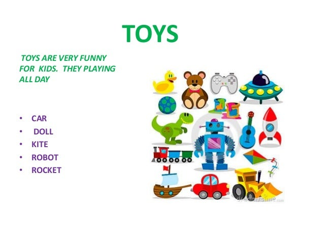 TOYS TOYS ARE VERY FUNNY FOR KIDS. THEY PLAYING ALL DAY • CAR • DOLL • KITE • ROBOT • ROCKET