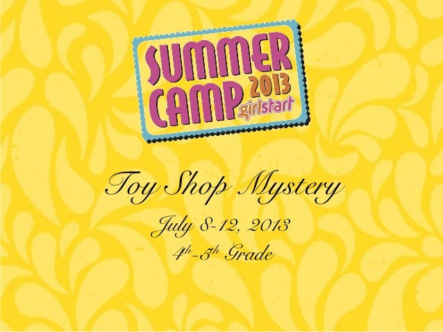 July 8-12, 2013 4th -5th Grade Toy Shop Mystery