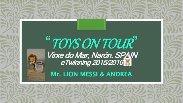 """TOYSONTOUR"" Virxe do Mar, Narón. SPAIN eTwinning 2015/2016 Mr. LION MESSI & ANDREA"