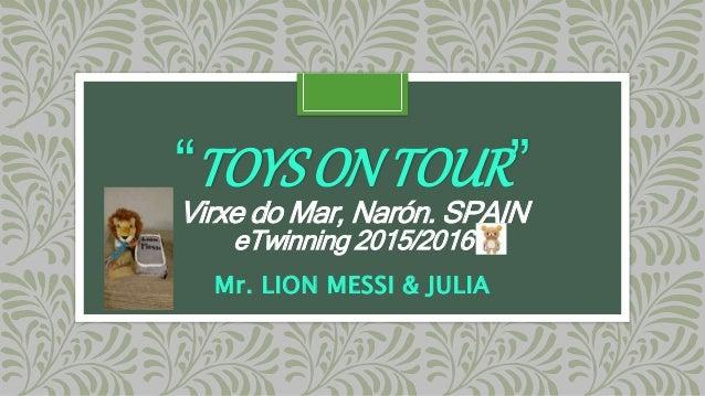"""TOYSONTOUR"" Virxe do Mar, Narón. SPAIN eTwinning 2015/2016 Mr. LION MESSI & JULIA"
