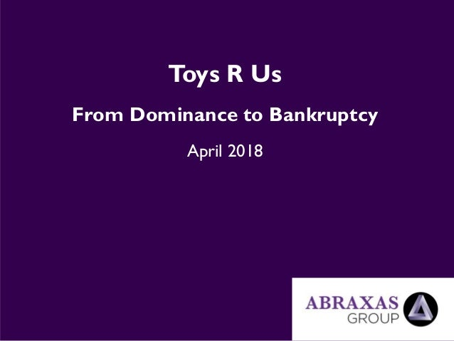 Toys R Us From Dominance to Bankruptcy April 2018