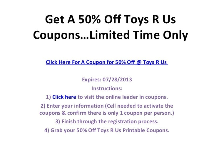 Get A 50% Off Toys R UsCoupons…Limited Time Only   Click Here For A Coupon for 50% Off @ Toys R Us                    Expi...