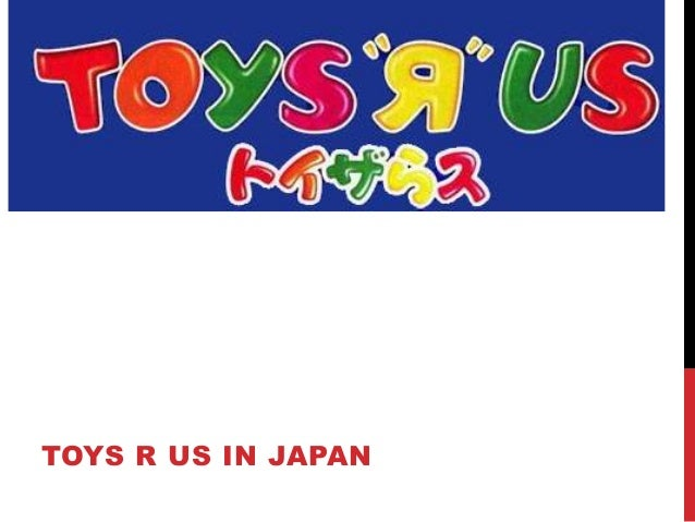 toy r us in japan Japanese toys are sold in small traditional toy stores the relationship between these small stores and toy markers has been traditionally strong this factor makes it difficult for toys r us to buy some of its products domestically in japan since japanese toy manufacturers and wholesalers are loyal to their existing clientele.