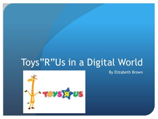 "Toys""R""Us in a Digital World By Elizabeth Brown"